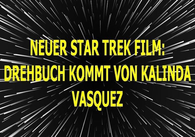 Neuer Star Trek Film kommt von  Kalinda Vazquez